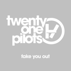 TWENTY ONE PILOTS-Fake You Out (SP)